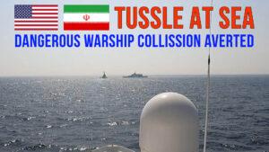 US navy- Iran navy tussle at sea- collision averted