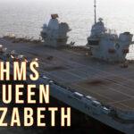 UK Carrier Strike Group— Aircraft Carrier HMS Queen Elizabeth | Part- I