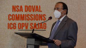 NSA Ajit Doval Commissions Indian Coast Guard OPV Sajag